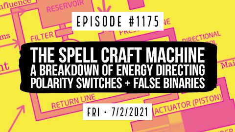 #1175 The Spell Craft Machine, A Breakdown Of Energy Directing, Polarity Switches, & False Binaries