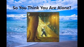 So You Think You Are Alone
