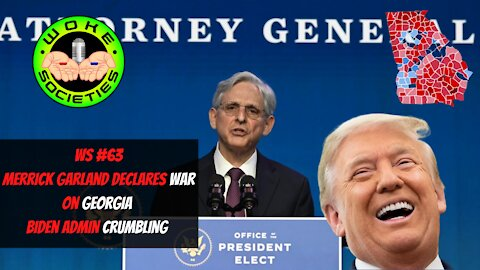 WS#63 Merrick Garland Declares War On Georgia, Biden Admin Crumbling