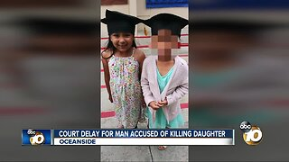 Court delay for Oceanside father charged with killing daughter