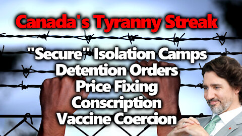 Secure Isolation Camps In Canada! Military Deployed? Conscription? Property Confiscation? WAKE UP