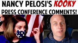 NANCY PELOSI'S KOOKY PRESS CONFERENCE COMMENTS?!