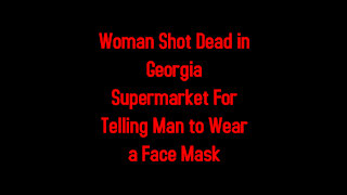 Woman Shot Dead in Georgia Supermarket For Telling Man to Wear a Face Mask 6-14-2021