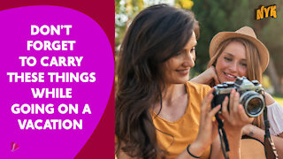 Top 4 Things You Should Carry While Going On A Vacation