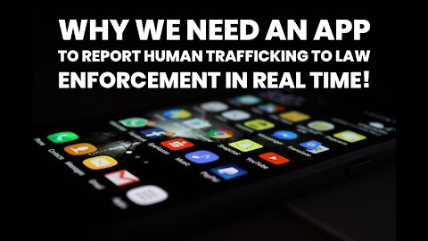 Why We NEED An App To Report Human Trafficking In Real Time