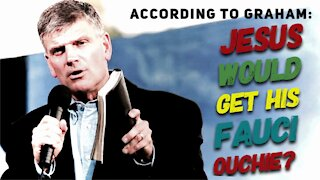 Would Jesus Get His Fauci Ouchie? - According to Graham, He would!