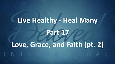 """Live Healthy - Heal Many (part 17) """"Love, Grace, and Faith - part 2"""""""