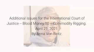 Additional Issues for the International Court of Justice-Blood Money 10-Apr 21 2021 By Anna VonReitz