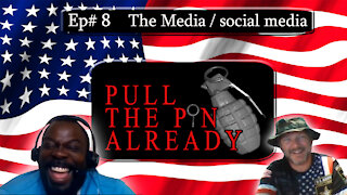 Pull the Pin Already (Episode #8):The Media