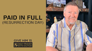 Paid In Full (Resurrection Day)   Give Him 15: Daily Prayer with Dutch   April 4