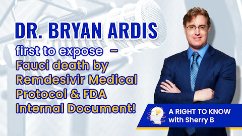 Dr. Bryan Ardis first to expose Fauci 'death by Remdesivir' Medical Protocol & FDA Internal Document!