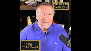 Filling the Bowls   Give Him 15 Daily Prayer with Dutch   March 26
