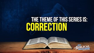 Get Biblical Understanding #69 - Correction