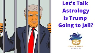 Let's Talk Astrology - Is Trump Going to Jail?