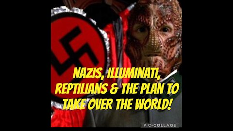 NAZIS, ILLUMINATI, REPTILIANS & the plan to take over the WORLD!