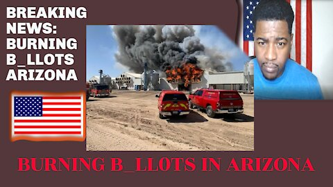BREAKING; AFTER BALLOTS WERE ILLEGELLY MOVED A STRANGE FIRE DESTROYS THEM AT ARIZONA FARM.