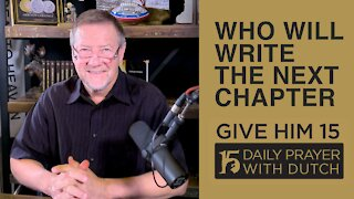 Who Will Write the Next Chapter | Give Him 15: Daily Prayer with Dutch | March 1