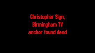Christopher Sign, Birmingham TV anchor found dead 6-12-2021
