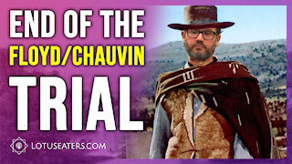 The End of the Floyd/Chauvin Trial - Abridged