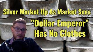 """Silver Up, Market Sees """"Dollar Emperor"""" Has No Clothes"""