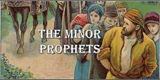 The Minor Prophets - An Introduction