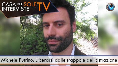 Michele Putrino: Liberarsi dalle trappole dell'astrazione