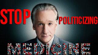Bill Maher: Stop Politicizing Medicine