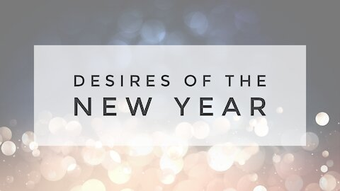 1.6.21 Wednesday Lesson - DESIRES OF THE NEW YEAR