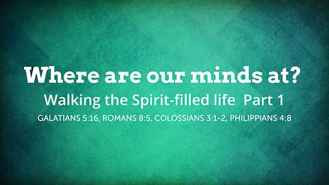 Walking the Spirit-filled life Part 1 - Where are our minds at?