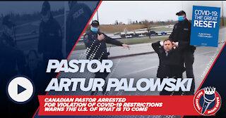 Pastor Artur Pawlowski | Canadian Pastor Arrested & Facing Prison for Violating COVID Restrictions