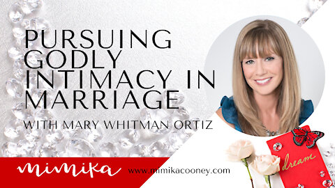 Pursuing Godly Intimacy in Marriage with Mary Whitman Ortiz