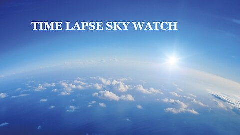 HIGH SPEED TIME LAPSE SKY WATCH 5/6/2021