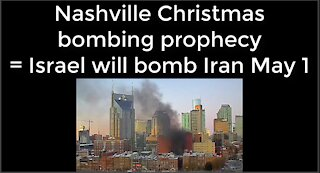 Nashville Christmas Bombing prophecy = Israel will bomb Iran on May 1