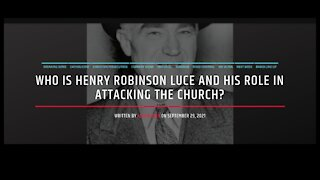 Who Is Henry Robinson Luce and His Role In Attacking The Church?