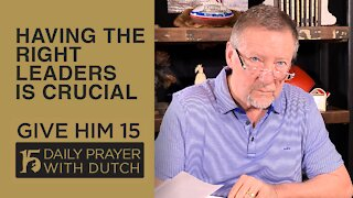 Having the Right Leaders Is Crucial | Give Him 15: Daily Prayer with Dutch | March 2