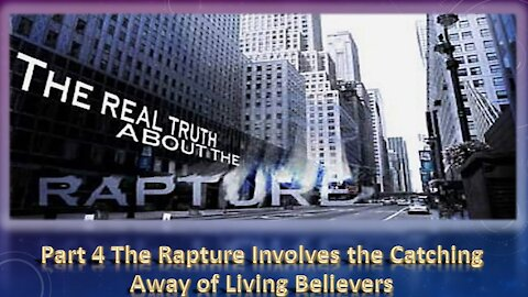 Part 4 The Rapture Involves the Catching Away of Living Believers