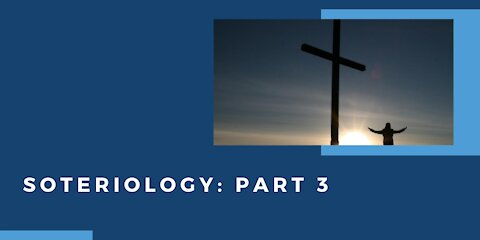 Soteriology: Part 3