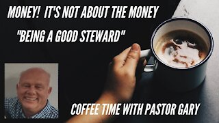 Coffee Time with Pastor Gary - Being a Good Steward