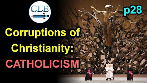 Corruptions of Christianity: Catholicism p28 | 4-18-21 [creationliberty.com]