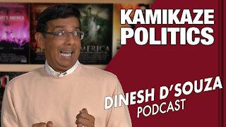 KAMIKAZE POLITICS Dinesh D'Souza Podcast Ep14