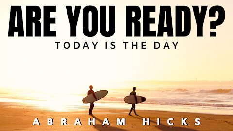 Are You Ready? It's TIME! | Abraham Hicks | Law Of Attraction