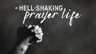 A Hell-Shaking Prayer Life