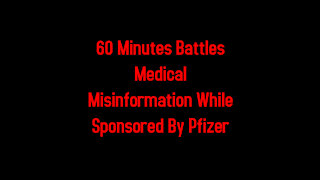 60 Minutes Battles Medical Misinformation While Sponsored By Pfizer 2-16-2021