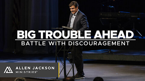 Big Trouble Ahead - Battle with Discouragement