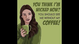 Wicked without coffee [GMG Originals]
