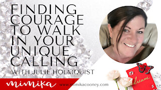 Finding Courage to Walk in your Unique Calling with Julie Holmquist