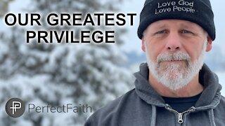 Our Greatest Privilege.