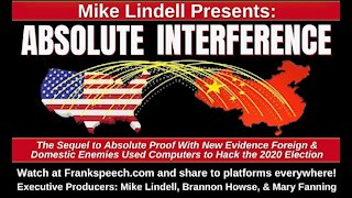 Mike Lindell Presents: ABSOLUTE INTERFERENCE (China Hacked The 2020 Election For Biden)