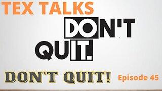 Tex Talks: Don't Quit!
