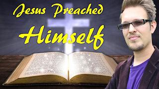 Jesus Preached Himself   This Isn't Rocket Science